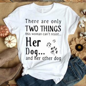 There are only two things her dog shirt