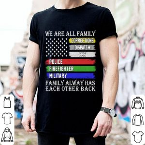 We are all family corrections dispatch EMS police firefighter military shirt