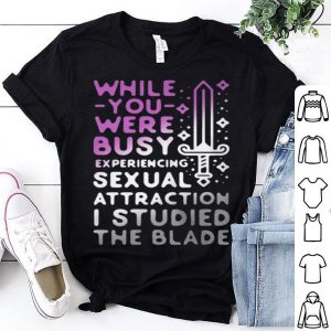 While you were busy experiencing sexual attraction shirt