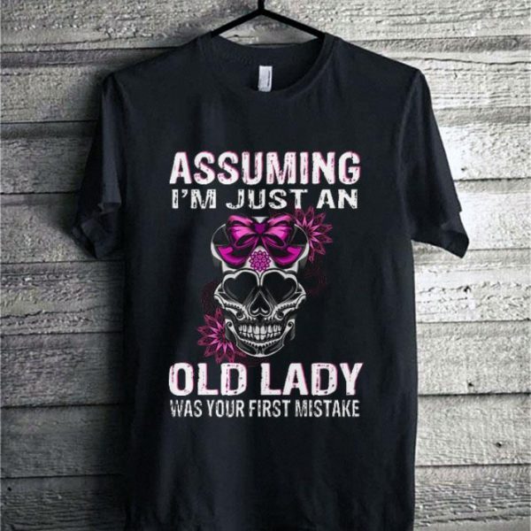 Assuming i'm just an old lady was your first mistake shirt sweater