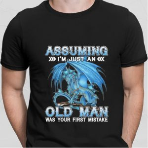 Dragon Assuming i'm just an old man was your first mistake shirt 1