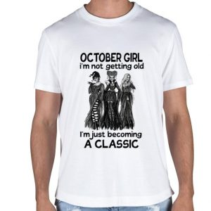 Hocus Pocus october girl i'm not getting old a classic shirt sweater