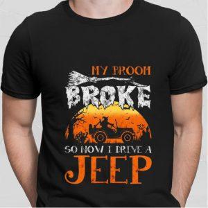 My broom broke so now i drive a Jeep shirt