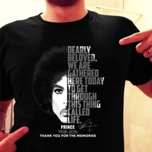 Prince Dearly beloved we are gathered here today to get through shirt