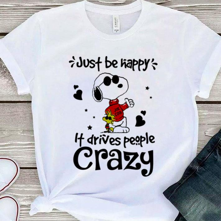 299633d2fccd Snoopy Woodstock just be happy it drives people crazy shirt sweater