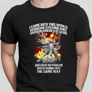 Warrior I came into this world kicking and screaming while shirt