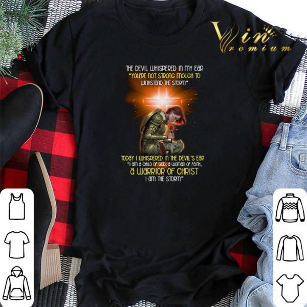 The devil whispered in my ear a warrior of Christ i am the storm shirt sweater