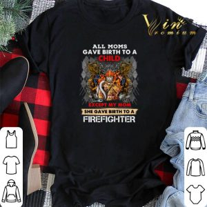 All moms gave birth to a child except my mom firefighter shirt sweater