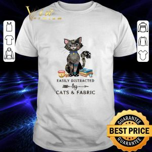Awesome Easily distracted by cats & fabric shirt