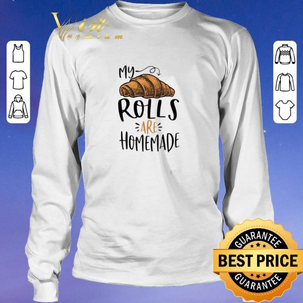 Awesome My rolls are homemade shirt sweater