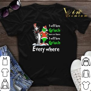Dr Seuss I will love Grinch here or there everywhere shirt sweater