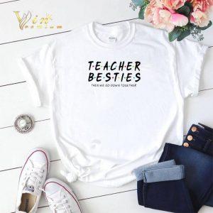 Friends Teacher Besties then we go down together shirt sweater
