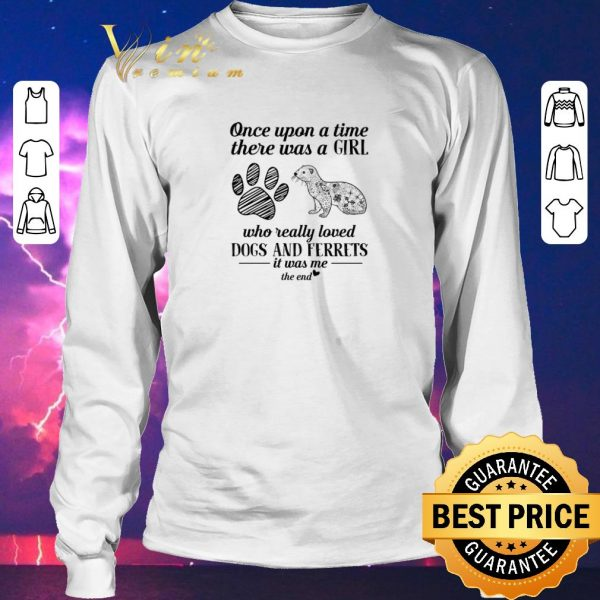 Funny Once upon a time there was a girl who really loved dogs ferrets shirt sweater