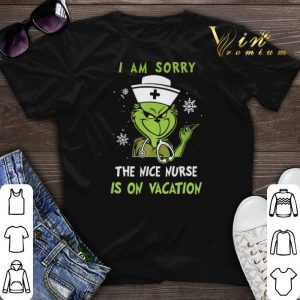 Grinch Nurse i am sorry the nice nurse is on vacation shirt sweater