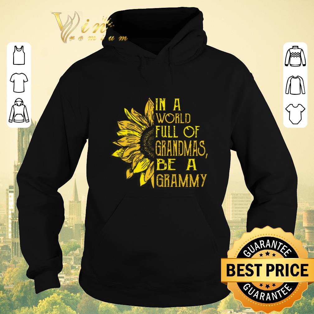 Original Sunflower In a world full of grandmas be a grammy shirt sweater 4 - Original Sunflower In a world full of grandmas be a grammy shirt sweater