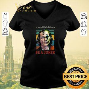 Premium Vintage Joaquin Phoenix In A World Full Of Clowns Be A Joker shirt