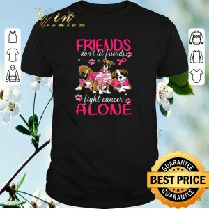 Pretty Breast Cancer Dogs friends don't let friends fight cancer alone shirt