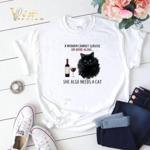 A Woman Cannot Survive On Wine Alone She Also Needs Cat shirt