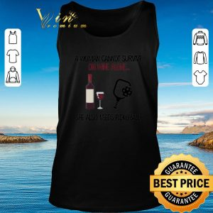 Awesome A woman cannot survive on wine alone she also needs pickleball shirt 2020