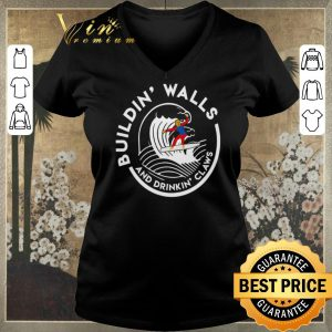 Awesome Donald Trump Buildin' Walls And Drinkin' Claws shirt sweater