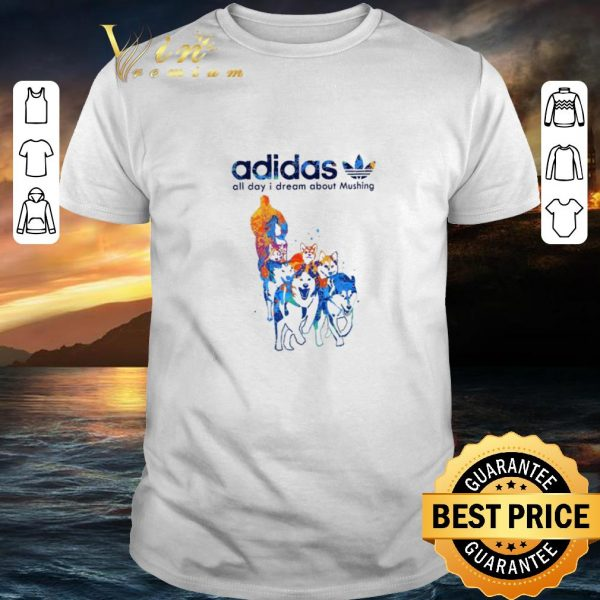 Awesome adidas all day i dream about Mushing shirt