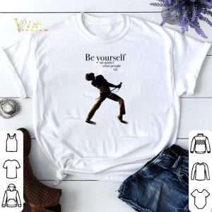 Freddie Mercury be yourself no matter what people say shirt sweater