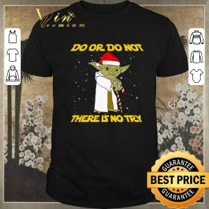 Funny Star Wars Yoda do or do not there is no try Christmas shirt sweater