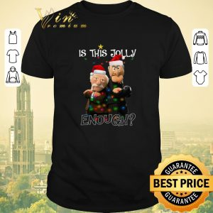 Funny Statler and Waldorf Is This Jolly Enough Christmas shirt sweater