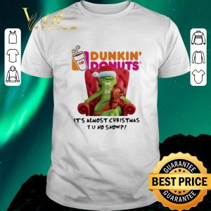 Hot Grinch Dunkin' Donuts it's almost Christmas YU no snow shirt sweater