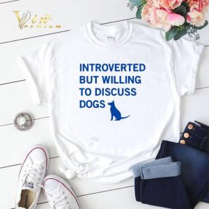 Introverted but willing to discuss dogs shirt sweater
