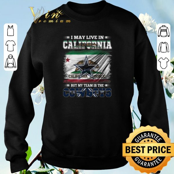 Nice I may live in California Republic but my team is the Cowboys shirt sweater
