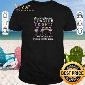 Original Flamingos we're more than just teacher friends we're like a shirt sweater 2019