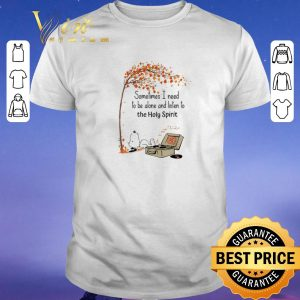 Original Snoopy sometimes I need to be alone and listen to the Holy Spirit shirt sweater