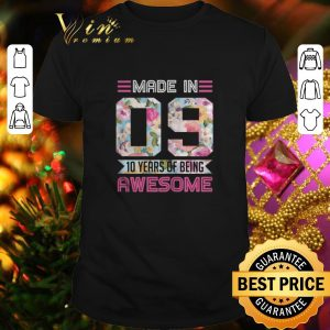 Pretty Made In 09 10 Years Of Being Awesome flowers shirt