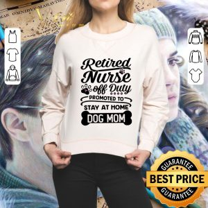 Pretty Retired nurse off duty promoted to stay at home dog mom shirt