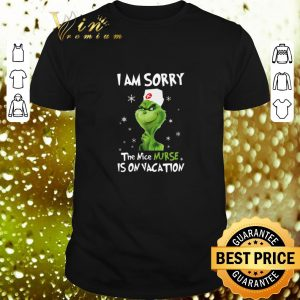 Pretty The Grinch i am sorry the nice nurse is on vacation Christmas shirt