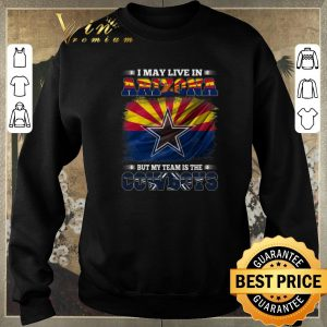 Top I may live in Arizona but my team is the Dallas Cowboys shirt sweater 2