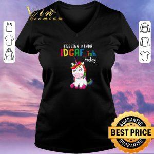 Top Unicorn feeling kinda idgaf-ish today shirt sweater