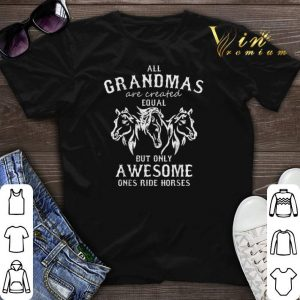 All grandmas are created equal but only awesome ones ride horses shirt sweater