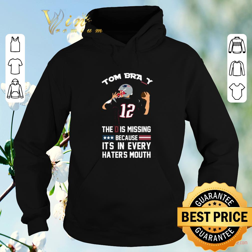 Awesome 12 Tom Brady The D Is Missing Because It s In Every Haters Mouth shirt sweater 4 - Awesome 12 Tom Brady The D Is Missing Because It's In Every Haters Mouth shirt sweater