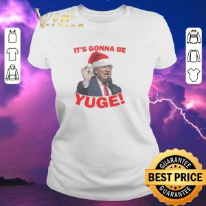Awesome Christmas Trump It's Gonna Be Yuge shirt