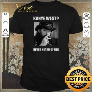 Awesome Lemmy Kanye West never heard of her shirt sweater