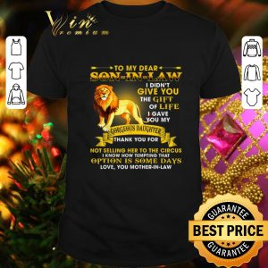 Awesome Lion to my dear son in law give you gift life gorgeous daughter shirt