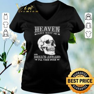 Awesome Skull heaven don't want me and hell's afraid i'll take over shirt sweater