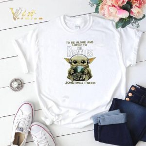 Baby Yoda to the alone & listen to The Beatles sometimes i need shirt sweater
