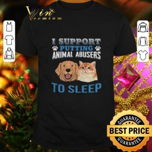 Best Dog cat I support putting animal abusers to sleep shirt