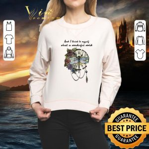 Best Dragonfly clock and i think to myself what a wonderful world shirt