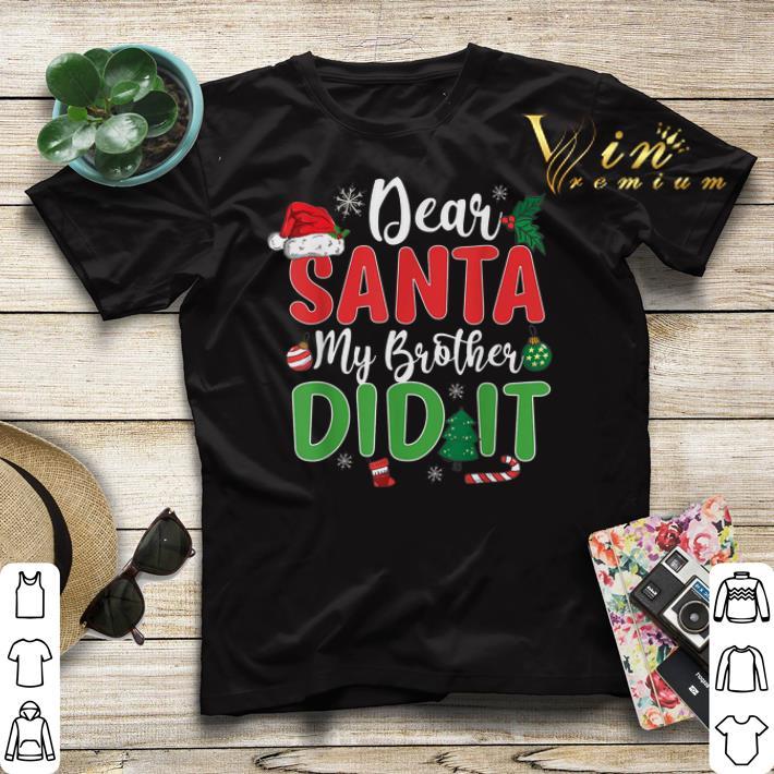 Dear Santa My Brother Did It Christmas shirt sweater 4 - Dear Santa My Brother Did It Christmas shirt sweater