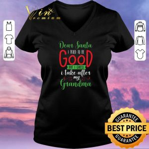 Funny Dear Santa i tried to be good but i guess i take after my grandma Christmas shirt