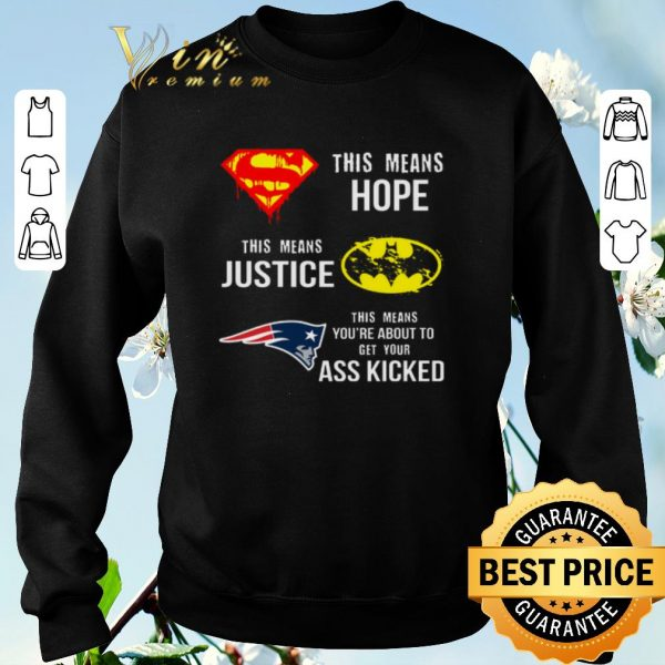 Hot New England Patriots Superman means hope Batman your ass kicked shirt sweater
